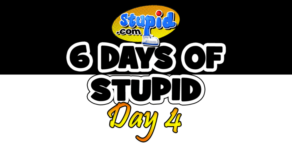 Exclusive: 6 Days of Stupid.com - Day Four
