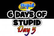 Exclusive: 6 Days of Stupid.com – Day Five