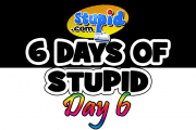 Exclusive: 6 Days of Stupid.com – Day Six