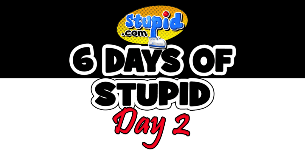 Exclusive: 6 Days of Stupid.com - Day Two