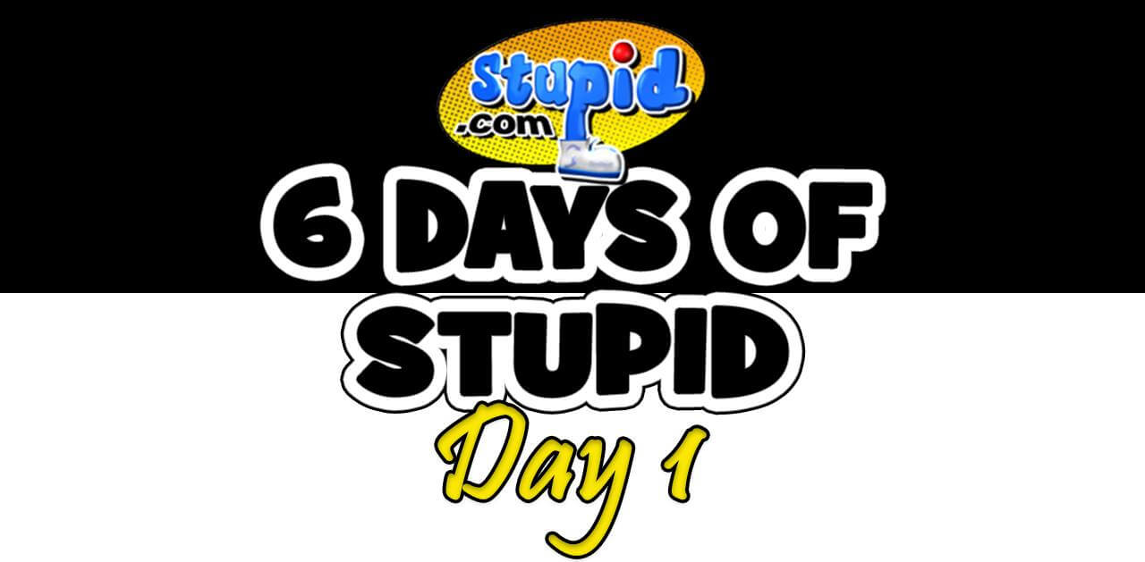 Exclusive: 6 Days of Stupid.com - Day One