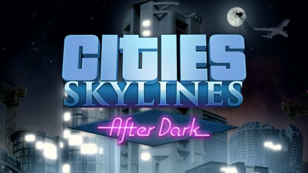 Cities: Skylines After Dark Expansion Release Date & Trailer