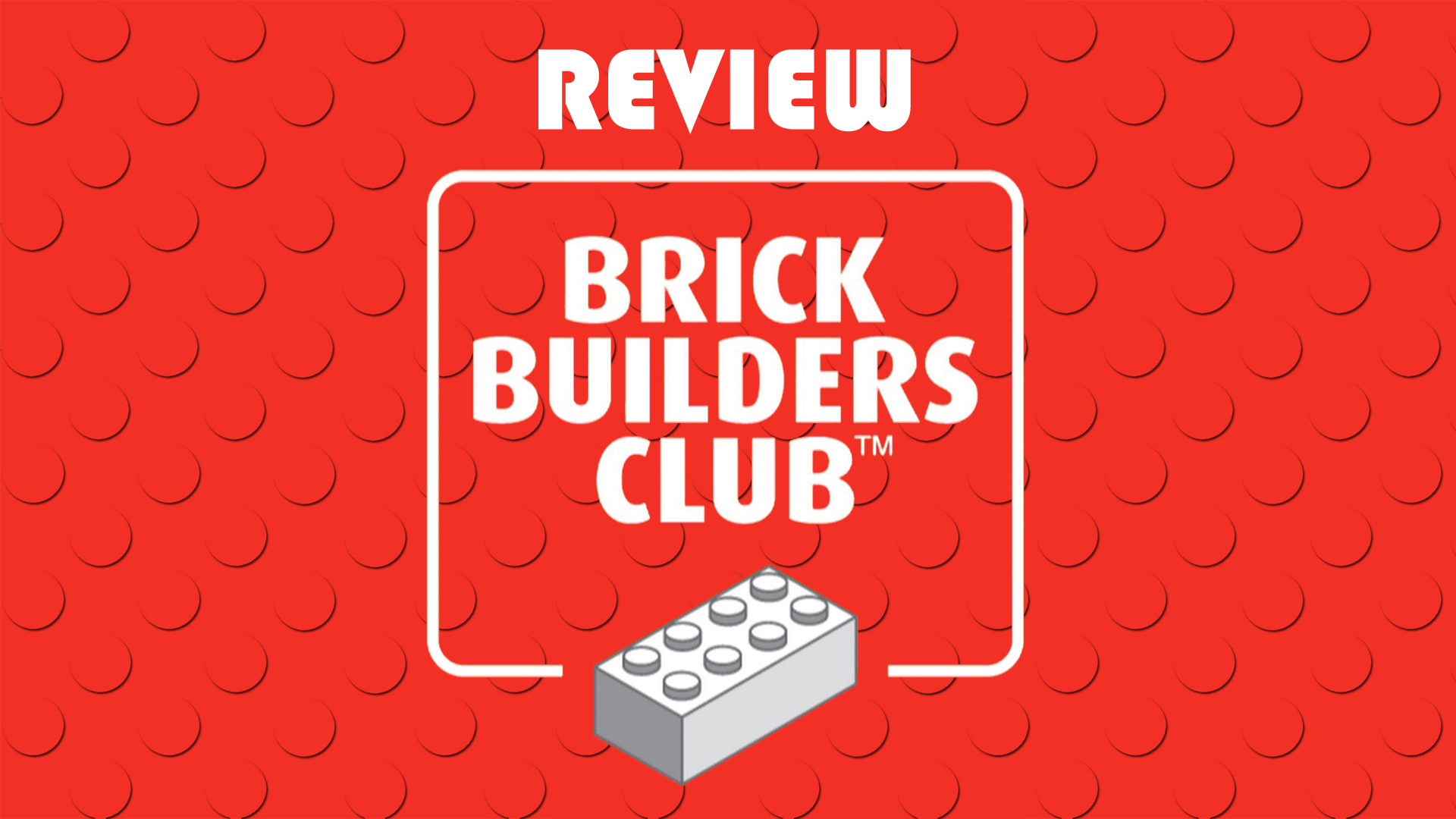 Brick Builders Club:  March 2016 Review