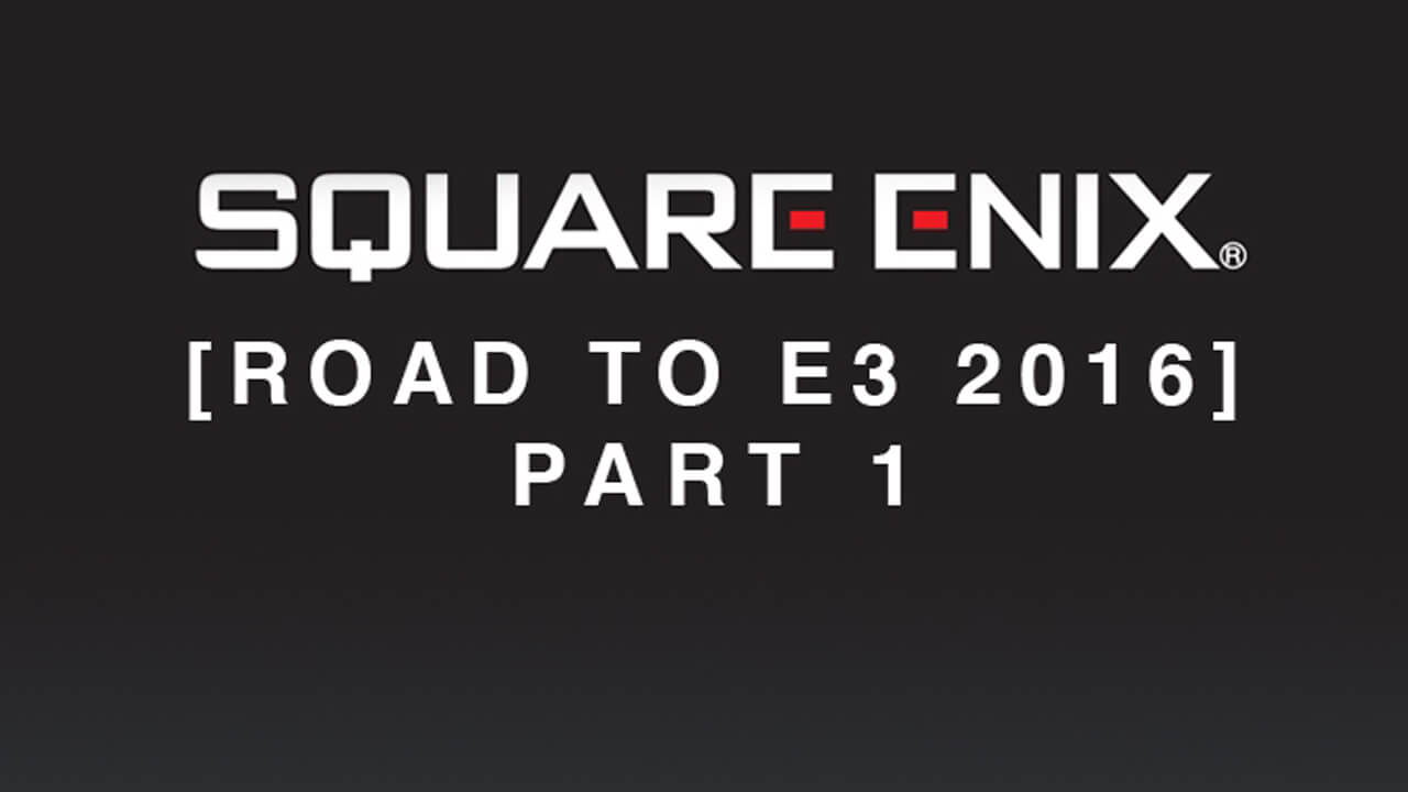 Square Enix Launches Road to E3 2016 Blog