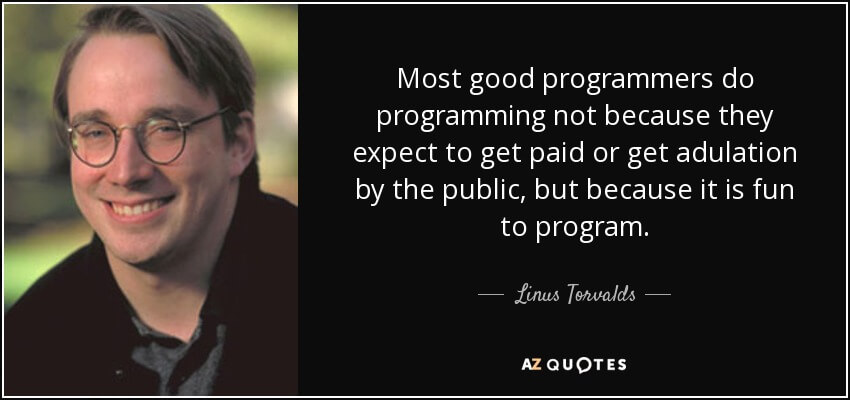 quote-most-good-programmers-do-programming-not-because-they-expect-to-get-paid-or-get-adulation-linus-torvalds-29-60-69