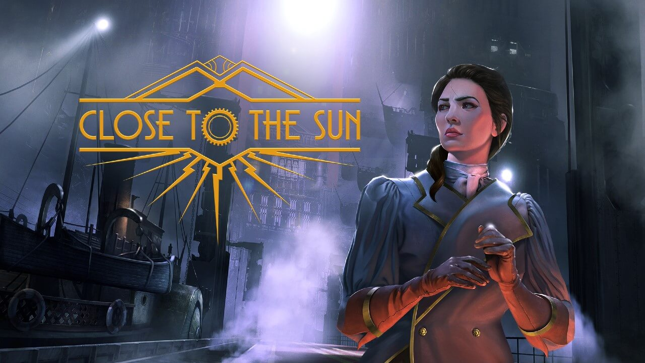 Close to the Sun Review - A Steam Punk Time Conundrum!