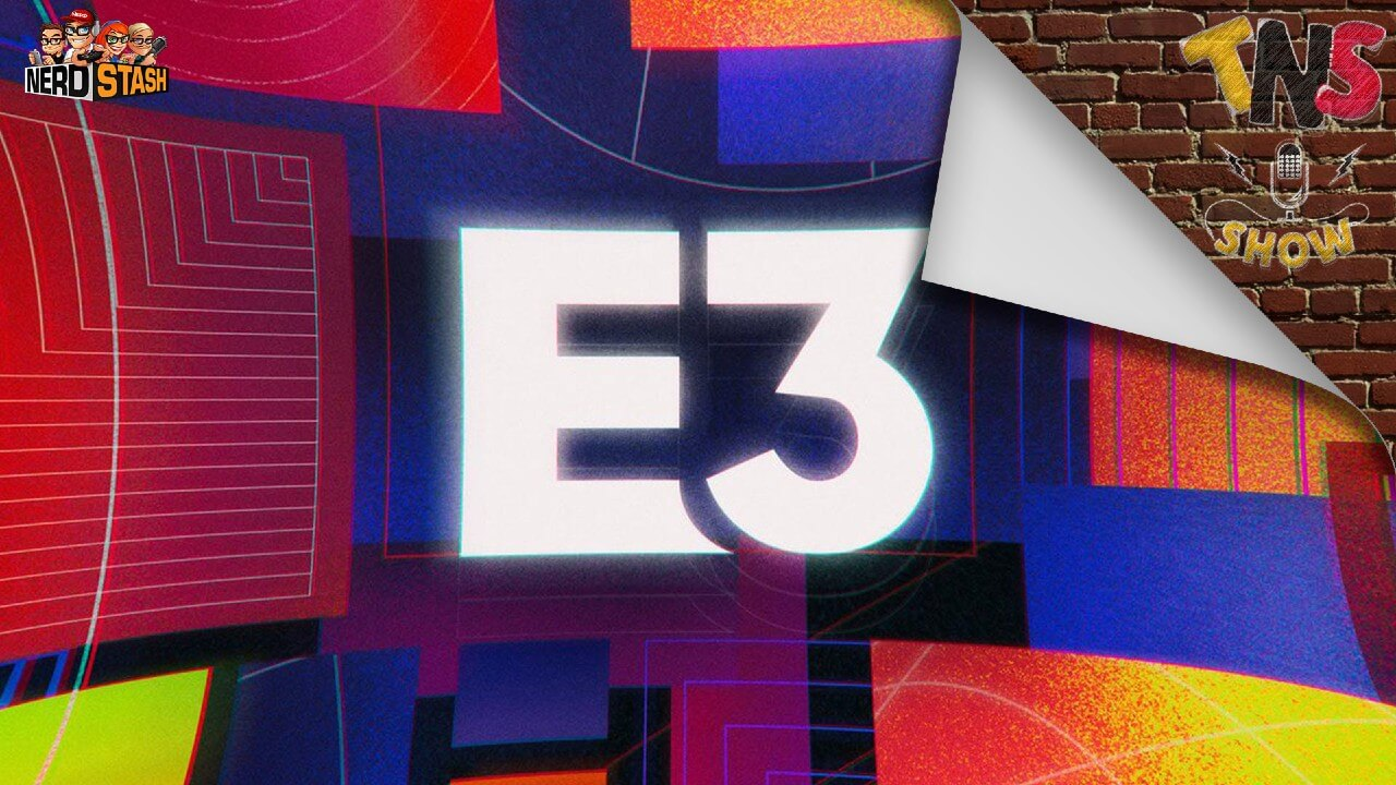 What's Going On With E3 2021? - The Nerd Stash Show #59