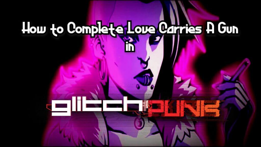 Glitchpunk: How to Complete Love Carries A Gun Mission